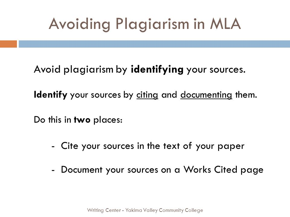 Avoiding Plagiarism in MLA Writing Center - Yakima Valley Community College Avoid plagiarism by identifying your sources. Identify your sources by cit