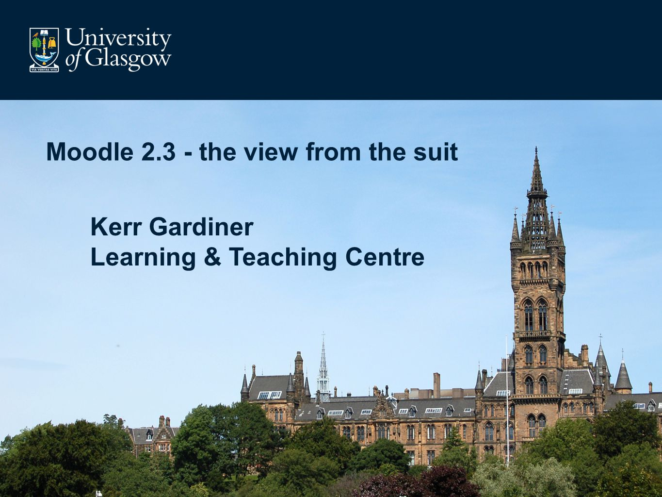 Moodle 2.3 - the view from the suit Kerr Gardiner Learning & Teaching Centre