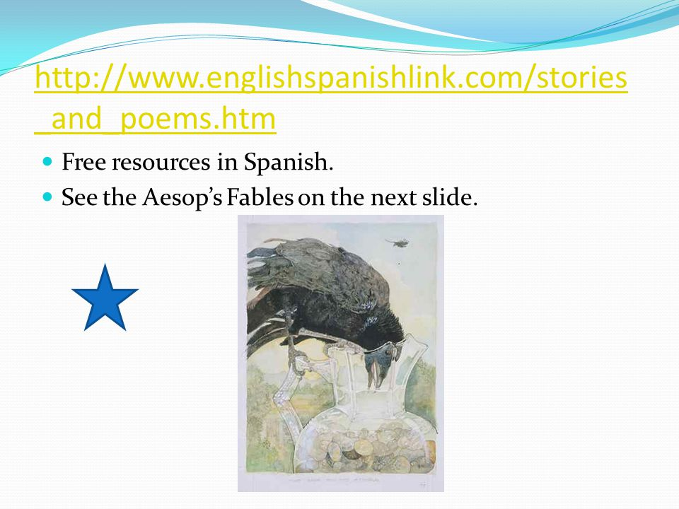 http://www.englishspanishlink.com/stories _and_poems.htm Free resources in Spanish.