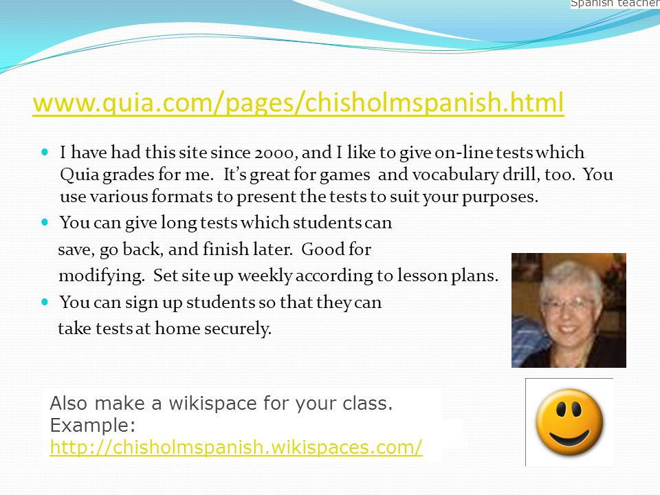 www.quia.com/pages/chisholmspanish.html I have had this site since 2000, and I like to give on-line tests which Quia grades for me.