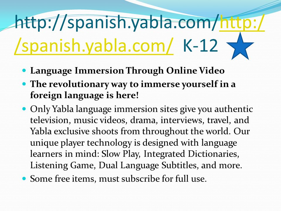 http://spanish.yabla.com/http:/ /spanish.yabla.com/ K-12http:/ /spanish.yabla.com/ Language Immersion Through Online Video The revolutionary way to immerse yourself in a foreign language is here.