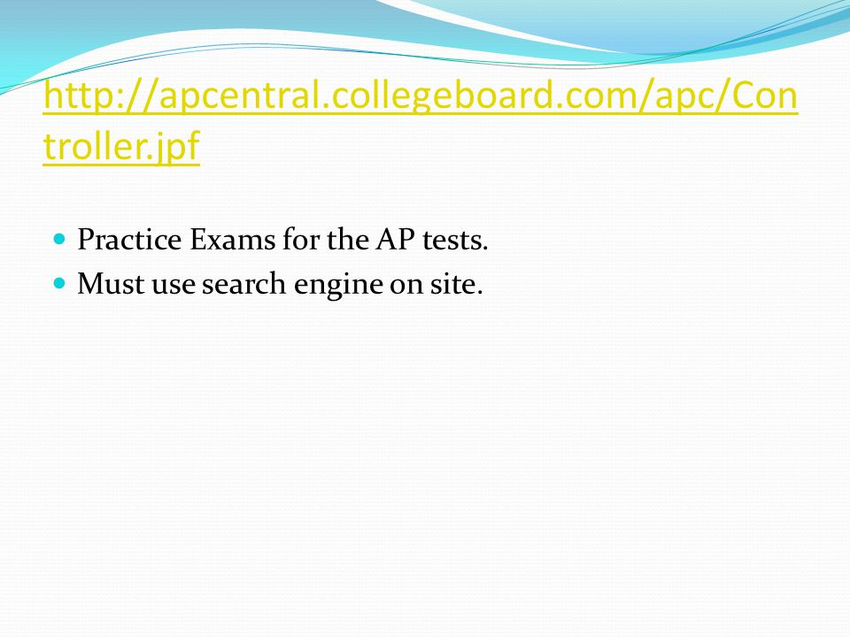 http://apcentral.collegeboard.com/apc/Con troller.jpf Practice Exams for the AP tests.