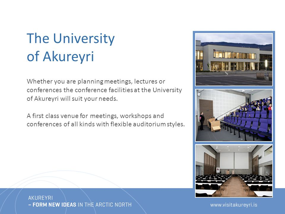 The University of Akureyri Whether you are planning meetings, lectures or conferences the conference facilities at the University of Akureyri will suit your needs.