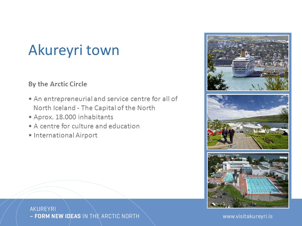 Akureyri town An entrepreneurial and service centre for all of North Iceland - The Capital of the North Aprox.