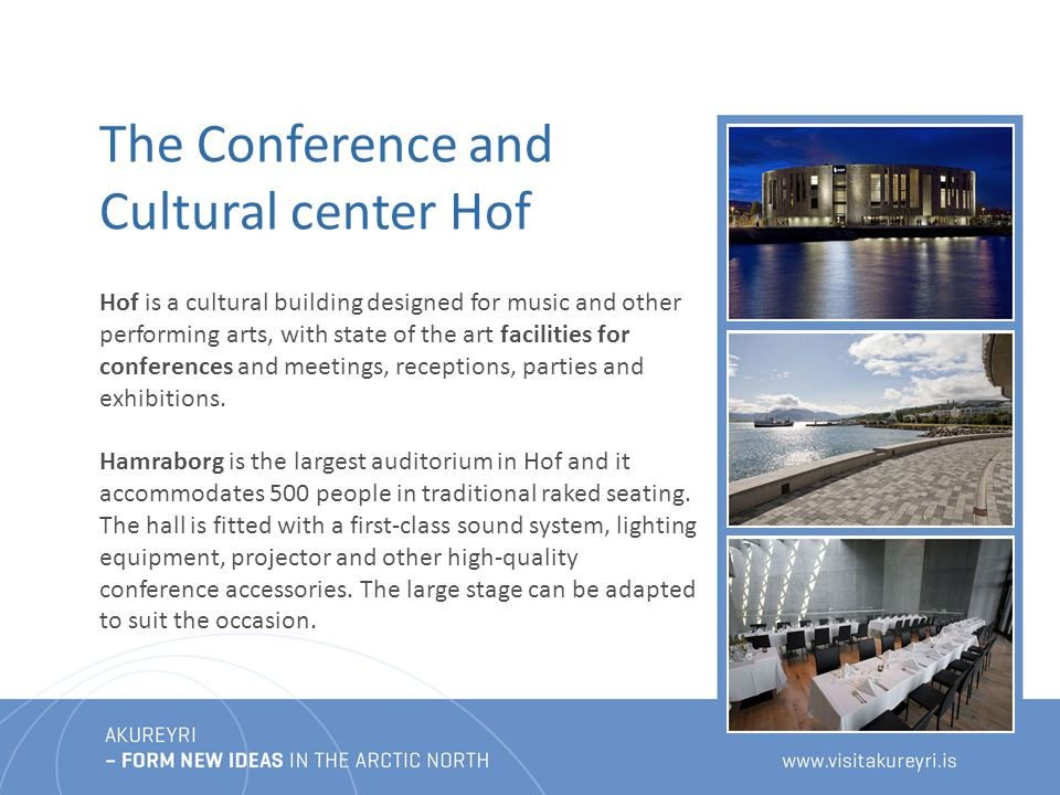 Hof is a cultural building designed for music and other performing arts, with state of the art facilities for conferences and meetings, receptions, parties and exhibitions.