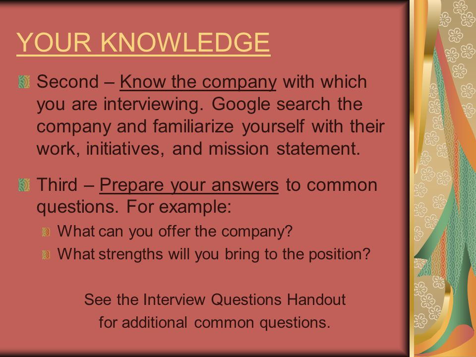 YOUR COMMUNICATION There are several things you can do to ensure good communication during your interview.
