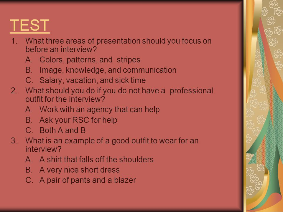 TEST 1.What three areas of presentation should you focus on before an interview.