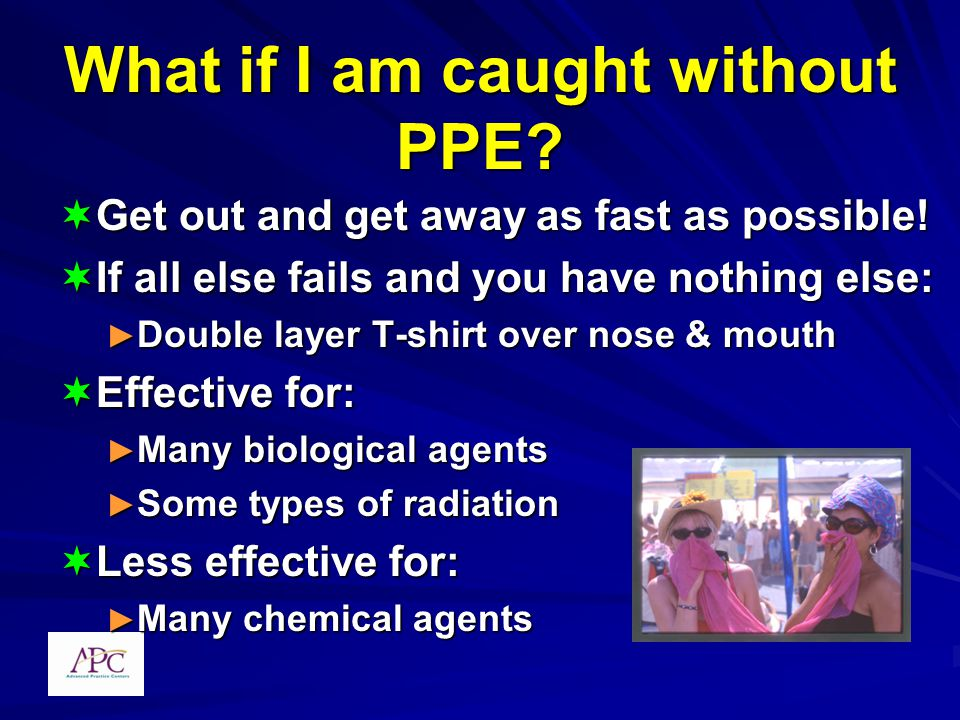 What if I am caught without PPE. Get out and get away as fast as possible.