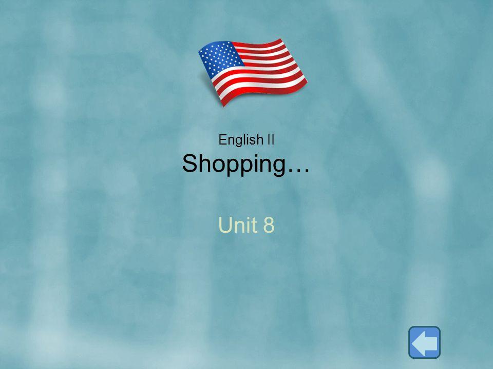 English II Shopping… Unit 8