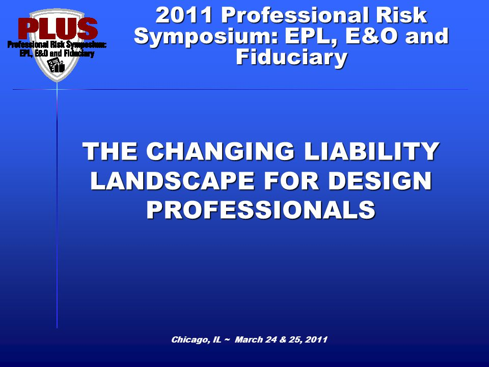 THE CHANGING LIABILITY LANDSCAPE FOR DESIGN PROFESSIONALS Moderator: Christopher Calnon, Vice President, A&E Product Manager, ACE USA Panelists: Marty Andrejko, CPG, CRIS, National Underwriting Director, Zurich Ira Chilton, NCARB, Chief Development Officer, ProjX Brian K.