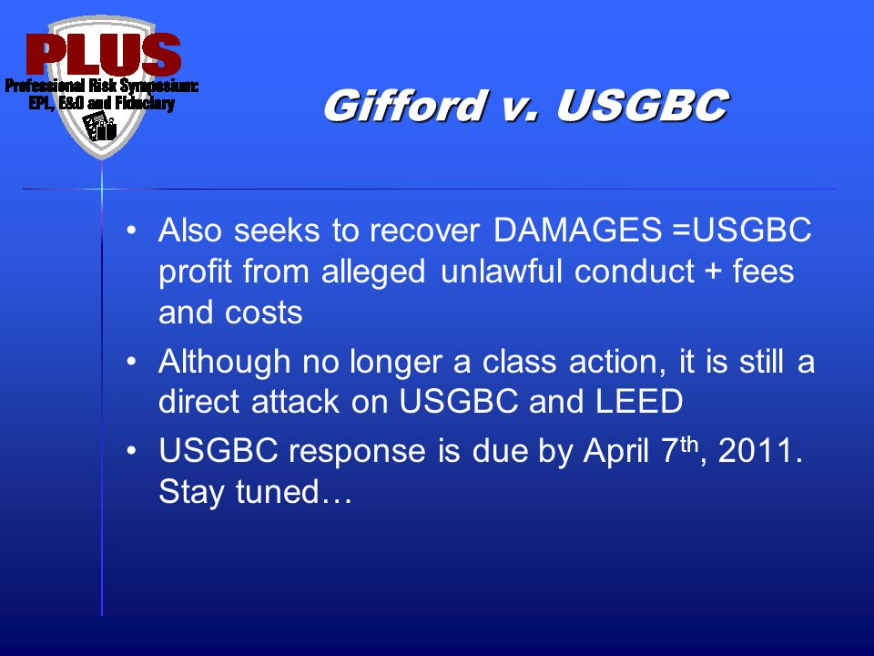 Gifford v. USGBC Also seeks to recover DAMAGES =USGBC profit from alleged unlawful conduct + fees and costs Although no longer a class action, it is s