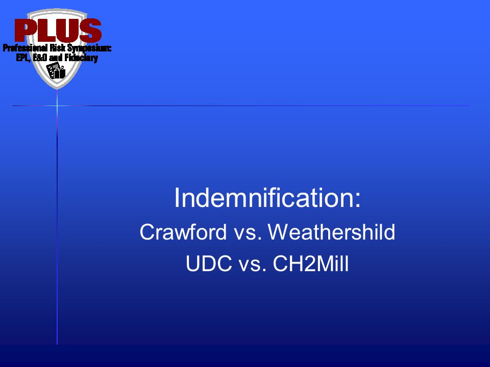 Indemnification: Crawford vs. Weathershild UDC vs. CH2Mill