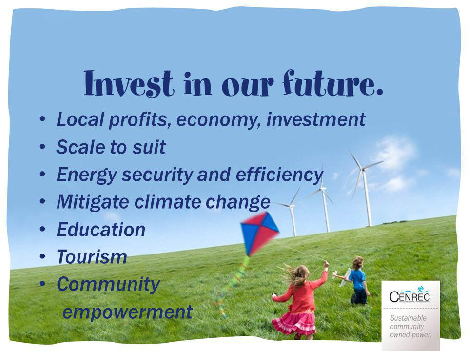 Local profits, economy, investment Scale to suit Energy security and efficiency Mitigate climate change Education Tourism Community empowerment