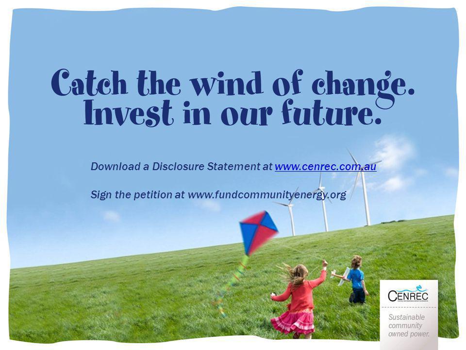 Download a Disclosure Statement at www.cenrec.com.auwww.cenrec.com.au Sign the petition at www.fundcommunityenergy.org