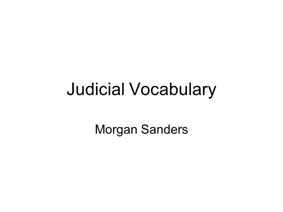 Judicial Vocabulary Morgan Sanders
