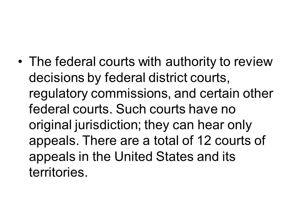 The federal courts with authority to review decisions by federal district courts, regulatory commissions, and certain other federal courts. Such court