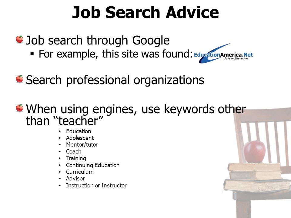 Job Search Advice Job search through Google For example, this site was found: Search professional organizations When using engines, use keywords other
