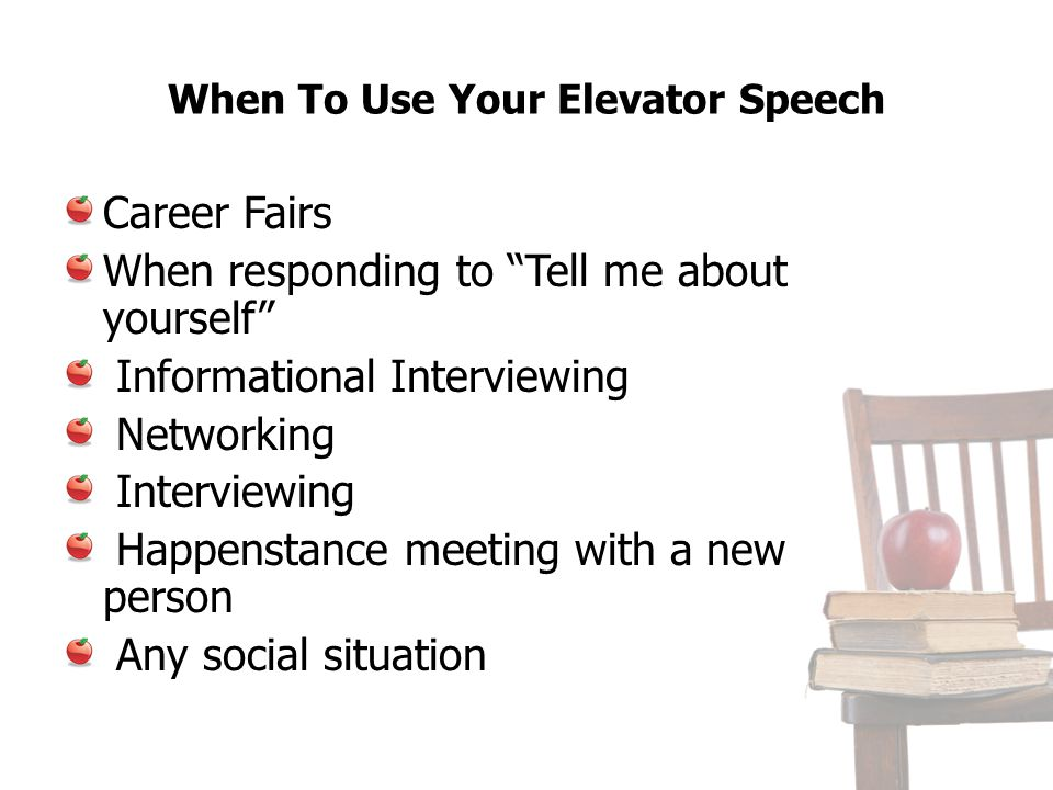 When To Use Your Elevator Speech Career Fairs When responding to Tell me about yourself Informational Interviewing Networking Interviewing Happenstanc