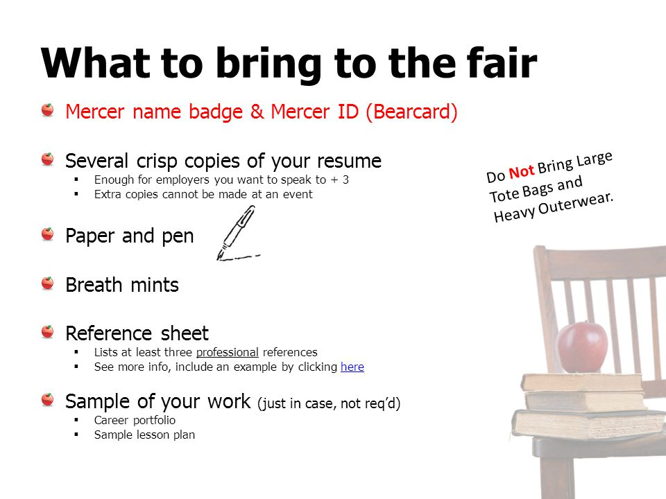 What to bring to the fair Mercer name badge & Mercer ID (Bearcard) Several crisp copies of your resume Enough for employers you want to speak to + 3 E