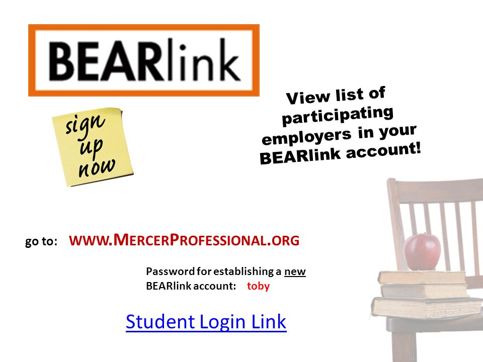 Student Login Link go to: WWW.M ERCER P ROFESSIONAL. ORG View list of participating employers in your BEARlink account! Password for establishing a ne