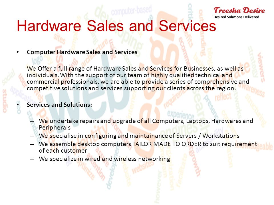 Computer Hardware Sales and Services We Offer a full range of Hardware Sales and Services for Businesses, as well as individuals.