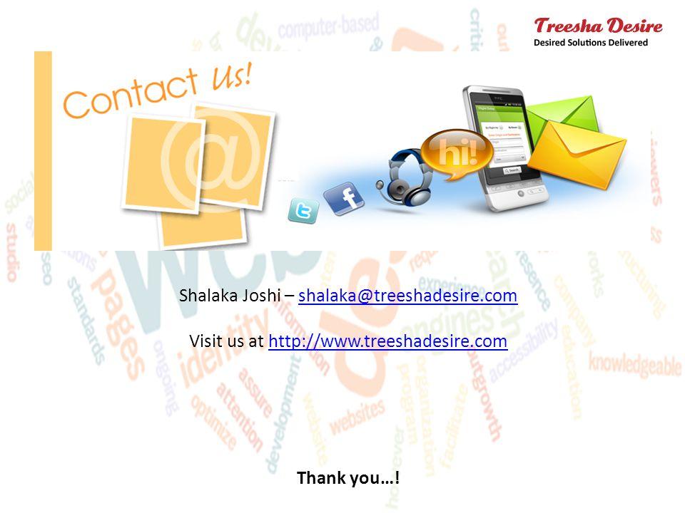 Shalaka Joshi – shalaka@treeshadesire.comshalaka@treeshadesire.com Visit us at http://www.treeshadesire.comhttp://www.treeshadesire.com Thank you…!