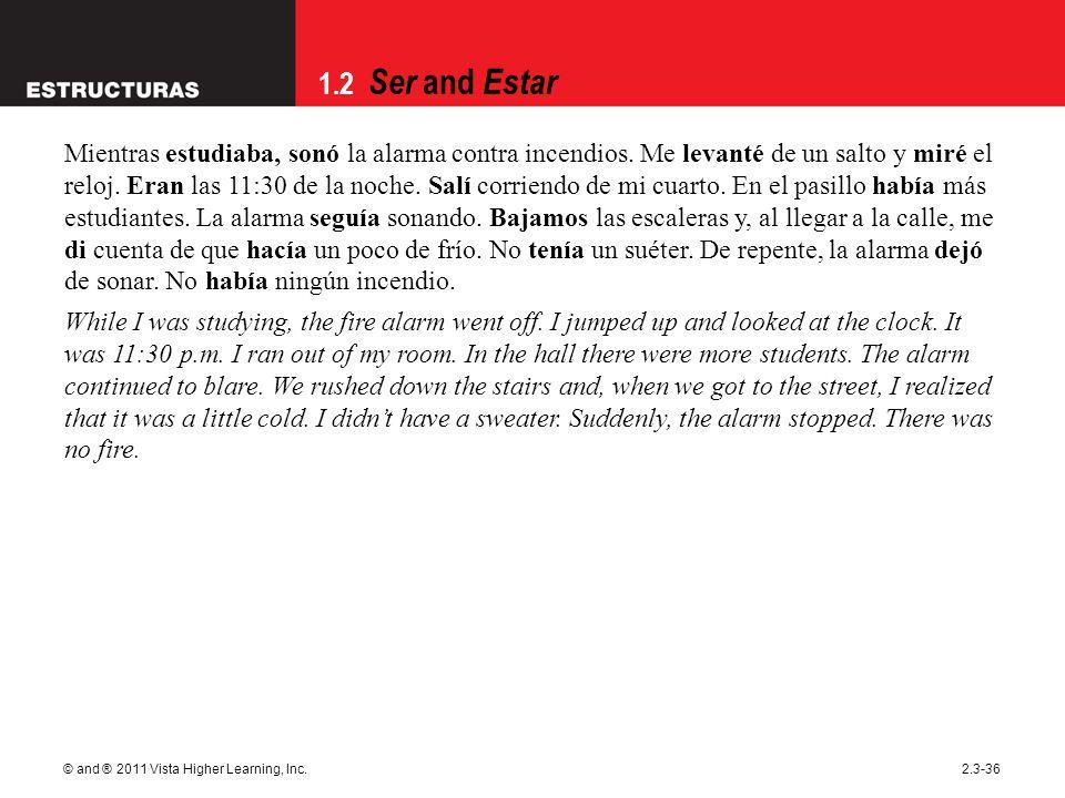 1.2 Ser and Estar © and ® 2011 Vista Higher Learning, Inc.2.3-36 Mientras estudiaba, sonó la alarma contra incendios.