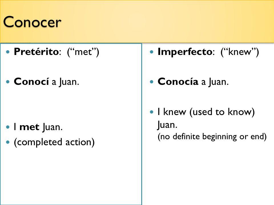 ConocerConocer Pretérito: (met) Conocí a Juan. I met Juan.