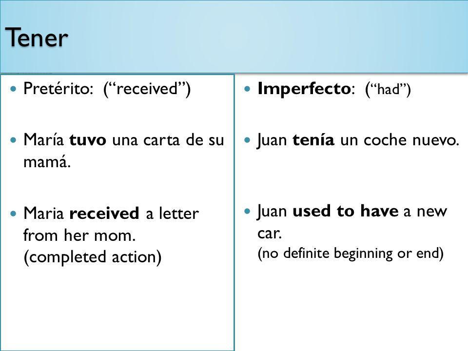 TenerTener Pretérito: (received) María tuvo una carta de su mamá.