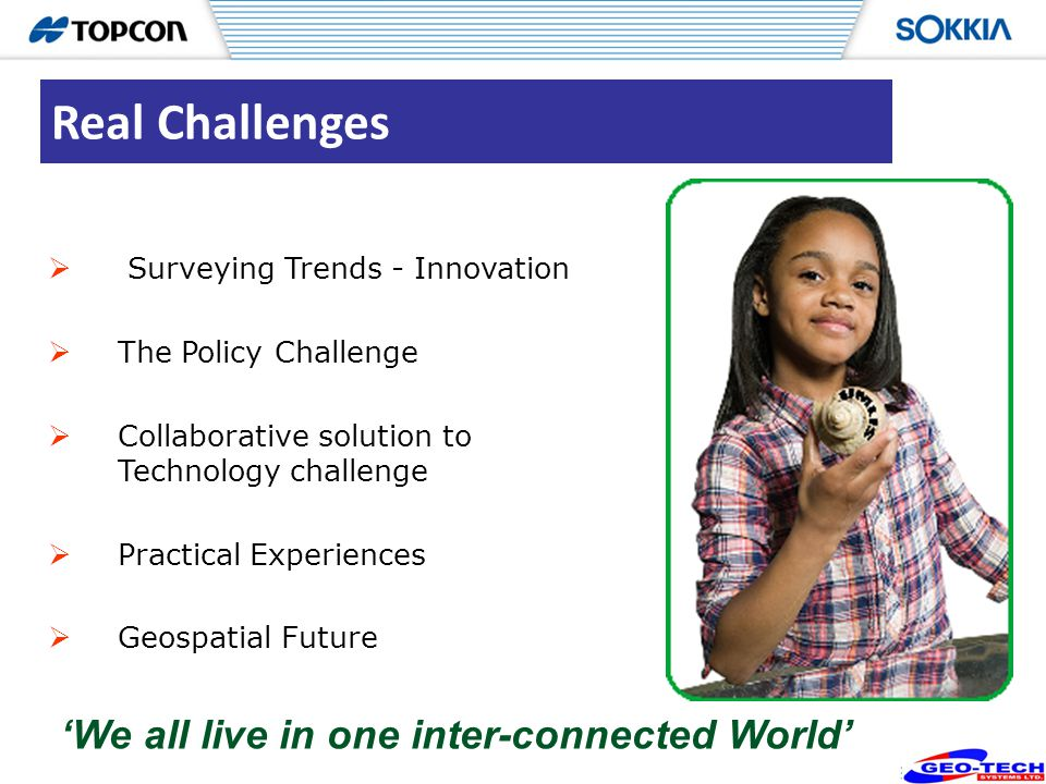 11 Surveying Trends - Innovation The Policy Challenge Collaborative solution to Technology challenge Practical Experiences Geospatial Future Real Chal