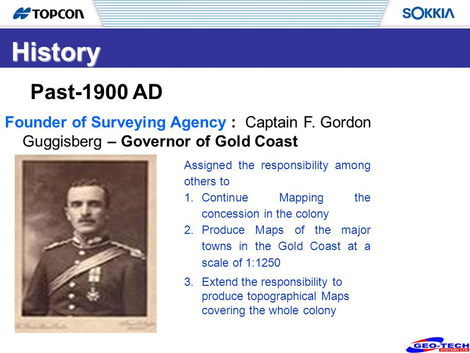 6 Founder of Surveying Agency : Captain F. Gordon Guggisberg – Governor of Gold Coast History Past-1900 AD Assigned the responsibility among others to