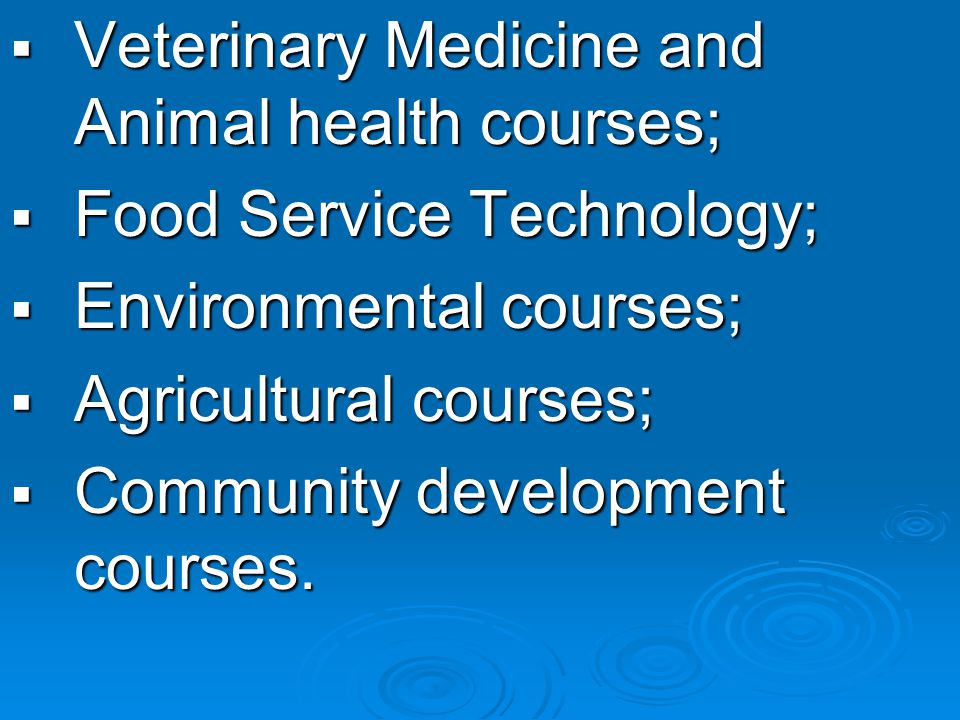 Veterinary Medicine and Animal health courses; Veterinary Medicine and Animal health courses; Food Service Technology; Food Service Technology; Environmental courses; Environmental courses; Agricultural courses; Agricultural courses; Community development courses.