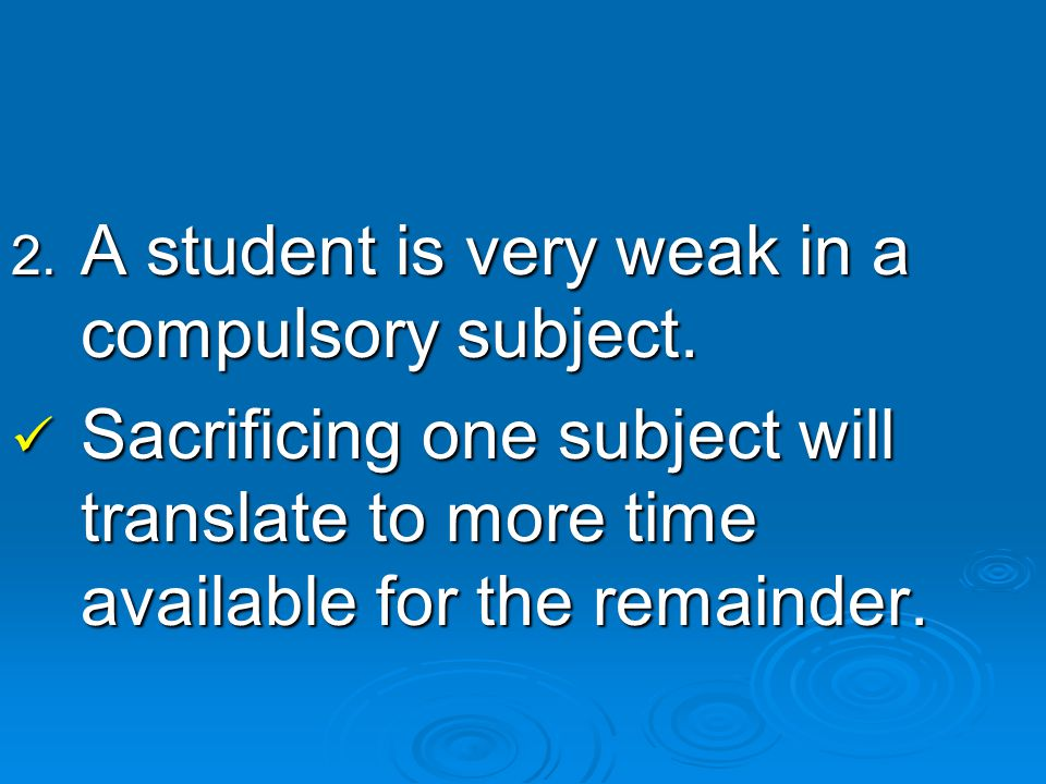 2. A student is very weak in a compulsory subject.