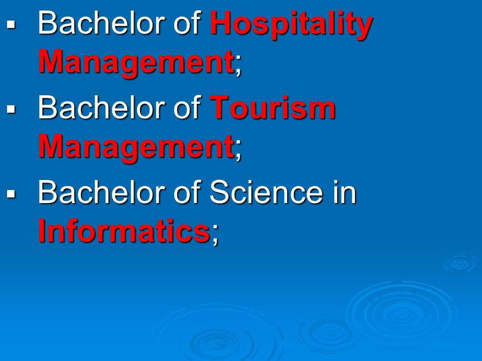 Bachelor of Hospitality Management; Bachelor of Hospitality Management; Bachelor of Tourism Management; Bachelor of Tourism Management; Bachelor of Science in Informatics; Bachelor of Science in Informatics;