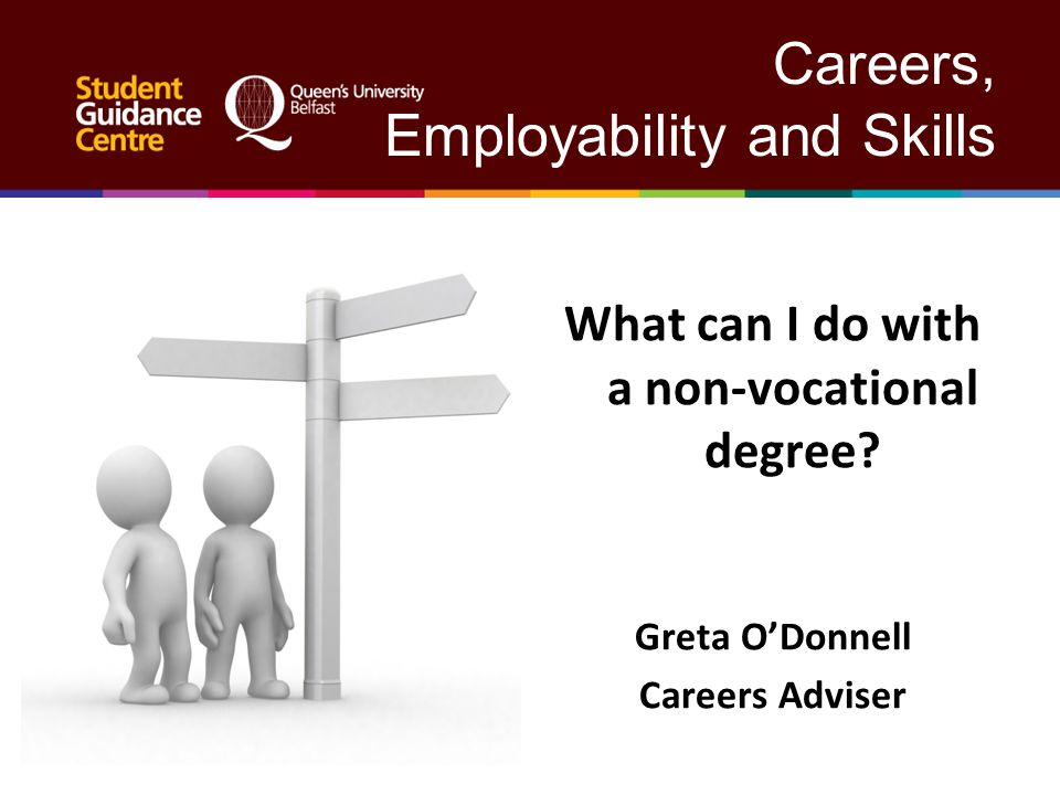 Careers, Employability and Skills What can I do with a non-vocational degree.