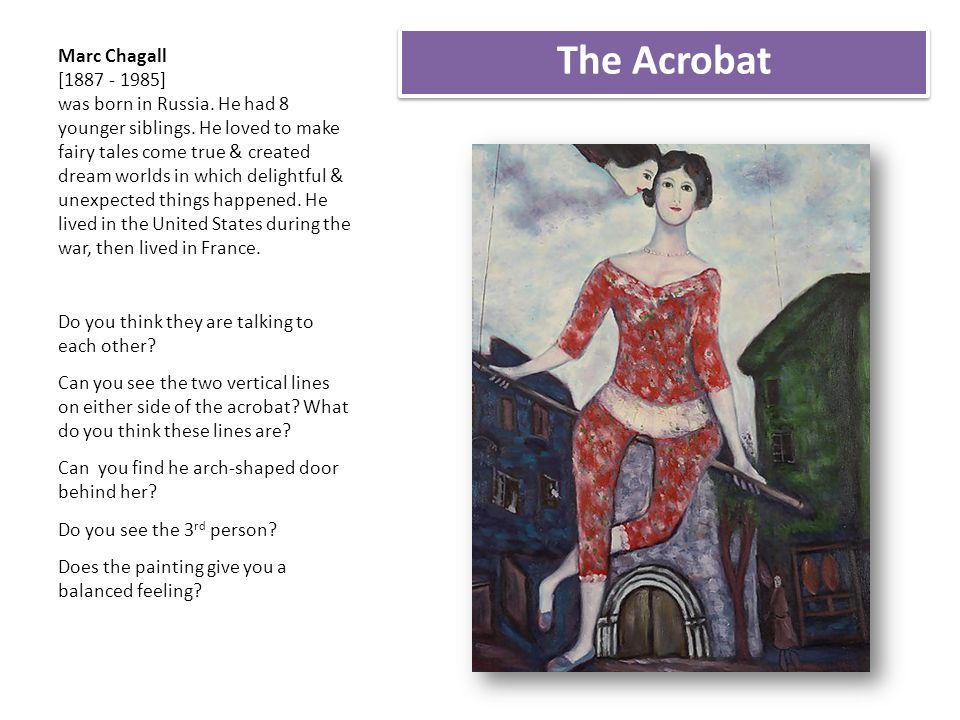 Marc Chagall [1887 - 1985] was born in Russia. He had 8 younger siblings. He loved to make fairy tales come true & created dream worlds in which delig