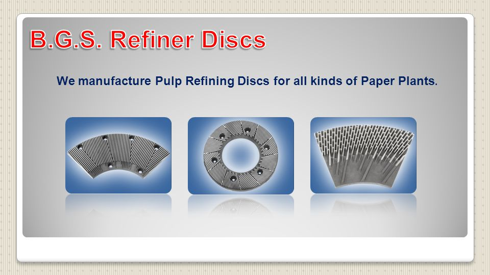 We manufacture Pulp Refining Discs for all kinds of Paper Plants.