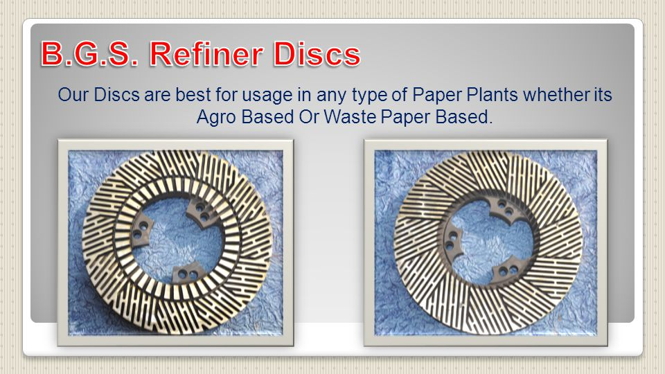 Our Discs are best for usage in any type of Paper Plants whether its Agro Based Or Waste Paper Based.