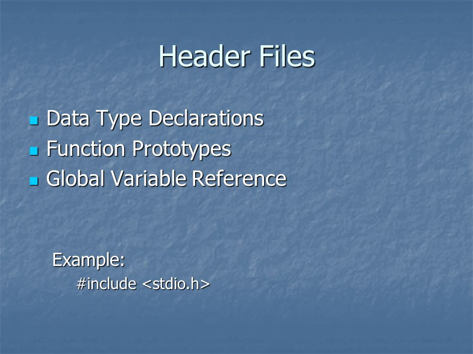 Header Files Data Type Declarations Data Type Declarations Function Prototypes Function Prototypes Global Variable Reference Global Variable ReferenceExample: #include #include