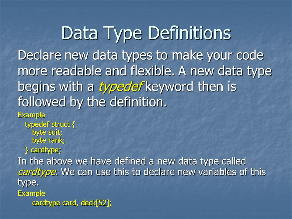 Data Type Definitions Declare new data types to make your code more readable and flexible.
