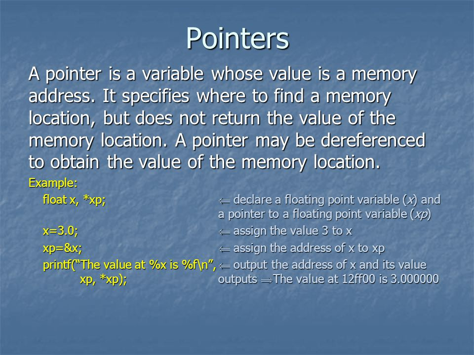 Pointers A pointer is a variable whose value is a memory address.