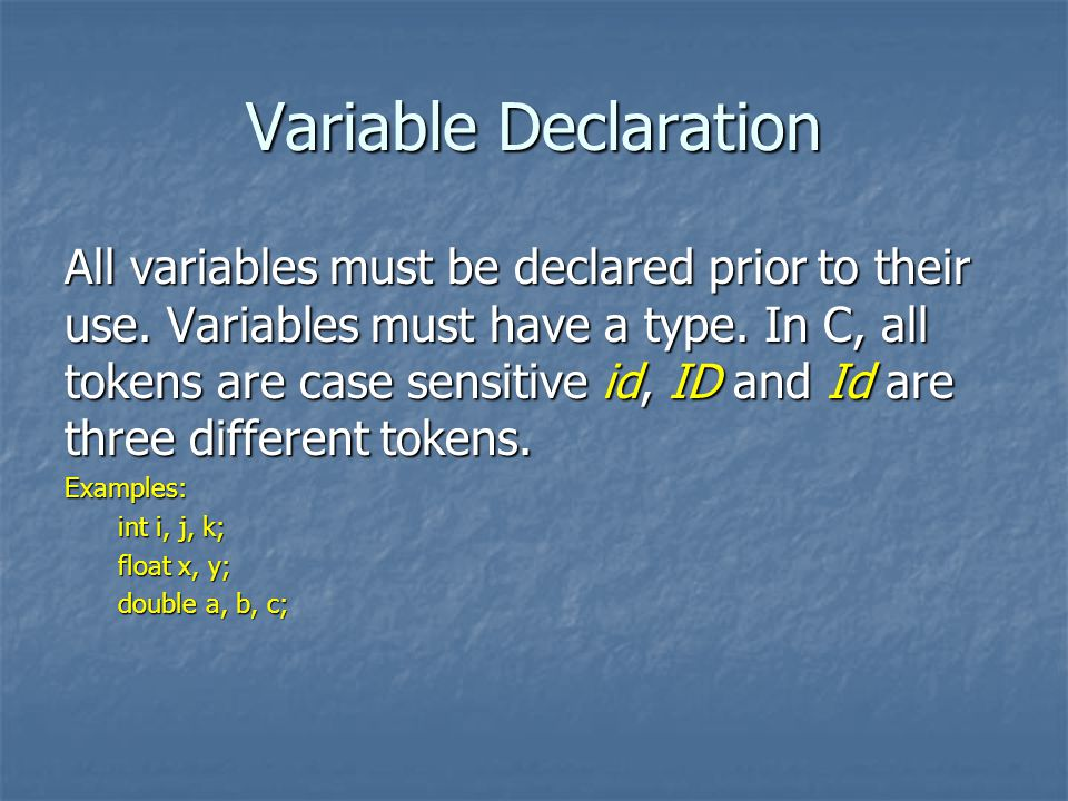Variable Declaration All variables must be declared prior to their use.