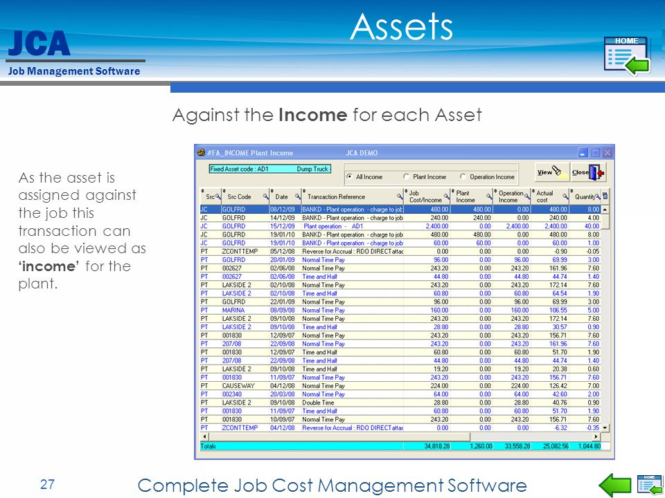 JCA Job Management Software 27 Complete Job Cost Management Software Against the Income for each Asset Assets As the asset is assigned against the job