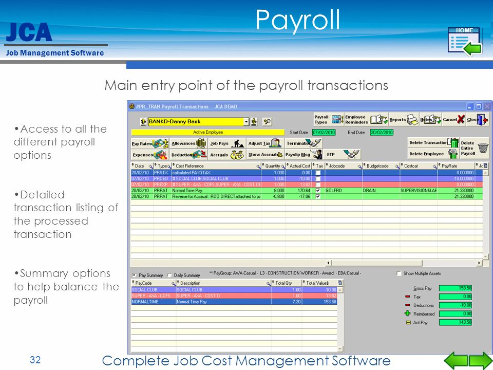 JCA Job Management Software 32 Complete Job Cost Management Software Main entry point of the payroll transactions Access to all the different payroll