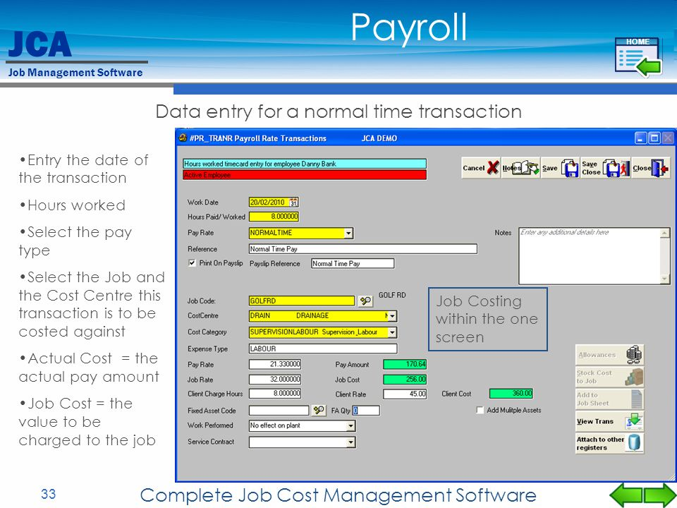 JCA Job Management Software 33 Complete Job Cost Management Software Data entry for a normal time transaction Entry the date of the transaction Hours