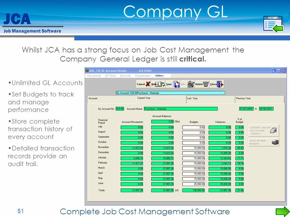 JCA Job Management Software 51 Complete Job Cost Management Software Whilst JCA has a strong focus on Job Cost Management the Company General Ledger is still critical.