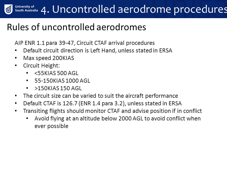 4. Uncontrolled aerodrome procedures AIP ENR 1.1 para 39-47, Circuit CTAF arrival procedures Default circuit direction is Left Hand, unless stated in