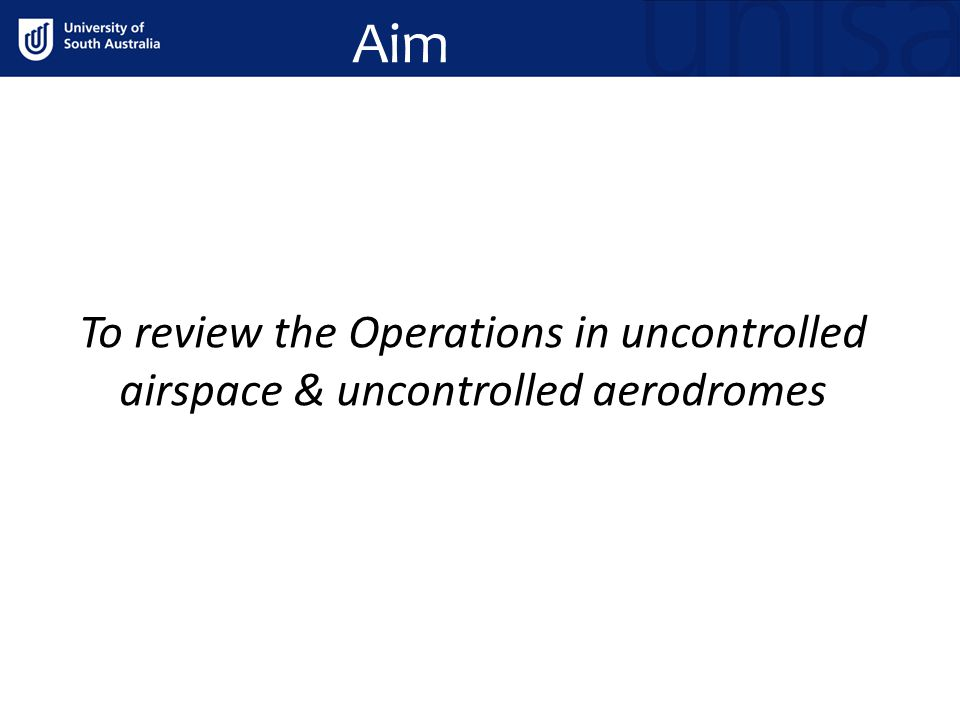 Aim To review the Operations in uncontrolled airspace & uncontrolled aerodromes