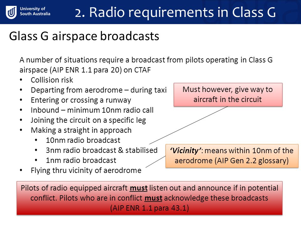 2. Radio requirements in Class G A number of situations require a broadcast from pilots operating in Class G airspace (AIP ENR 1.1 para 20) on CTAF Co