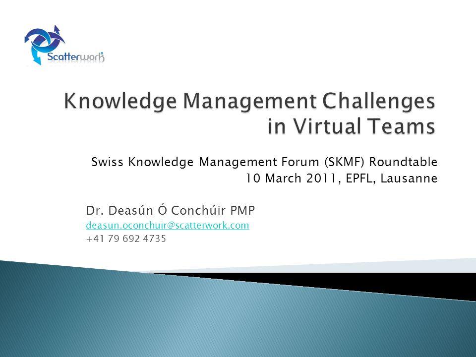 Swiss Knowledge Management Forum (SKMF) Roundtable 10 March 2011, EPFL, Lausanne Dr.